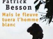 """Mais fleuve tuera l'homme blanc"", Patrick Besson, poche"