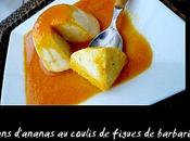 Flans d'ananas coulis figues barbarie