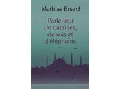 """""""Blabla entre murs Parle-leur batailles, rois d'éléphants Mathias Enard"""