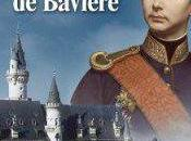 châteaux fabuleux Louis Bavière Elisabeth Reynaud