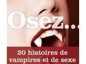 [Présentation] Osez... Histoires Vampires Sexe