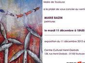 EXPOSITION Marie BAZIN Toulouse Vernissage mardi décembre 2012
