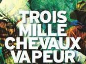 News Trois mille chevaux vapeur Antonin Varenne (Albin Michel)
