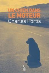 Qu'est-ce peut bien sauver roman flammes l'enfer Charles Portis chien dans moteur (Cambourakis 2014 trad. Adèle Carasso) Lazare Bruyant