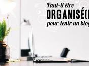 Faut-il être organisé(e) pour tenir blog