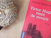 Victor Hugo vient mourir Judith Perrignon obsèques poète comme était