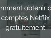 Comment avoir comptes Netflix gratuits illimités