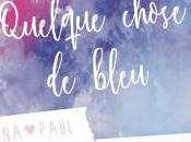 Coup pouce pour Quelque chose bleu Blandine Martin