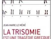 trisomie tragédie grecque