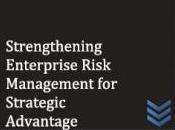Strengthening Enterprise Risk Management Strategic Advantage