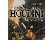 chroniques jeune Houdini tome magicien rue, Denis RAMSAY