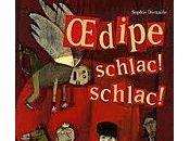Oedipe Schlac schlac Sophie Dieuaide