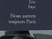 Nous aurons toujours Paris Eric FAYE