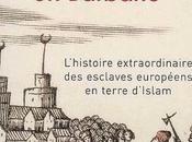 Récit L'histoire (occultée) esclaves européens terre d'Islam