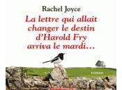 lettre allait changer destin d'Harold arriva mardi... Rachel JOYCE