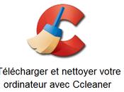 Télécharger nettoyer votre ordinateur avec Ccleaner [tuto]