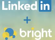 Pourquoi LinkedIn rachète Bright pour