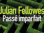 """""""Passé Imparfait"""", Julian Fellowes (ainsi """"Downton Abbey""""et """"Snobs"""")"""