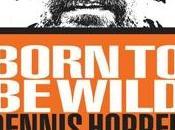 Born Wild, Dennis Hopper, voyage dans rêve américain
