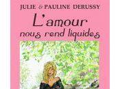 L'amour nous rend liquides Pauline Julie Derussy