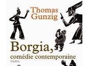 """""""Borgia, comédie contemporaine"""" Thomas Gunzig, l'autre Lucrèce..."""