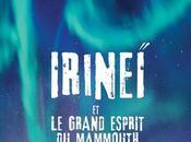 [Lecture] Ireneï Grand Esprit Mammouth Très original passionnant