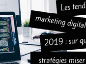 tendances marketing digital 2019 quelles stratégies miser