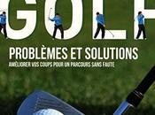 Télécharger Golf Problèmes solutions Améliorer coups pour parcours sans faute (French Edition) (Steve Newell)